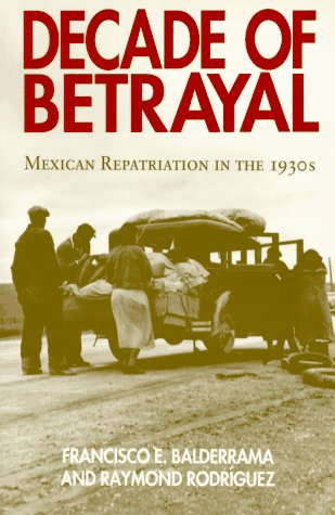 Decade of Betrayal: Mexican Repatriation in the 1930s