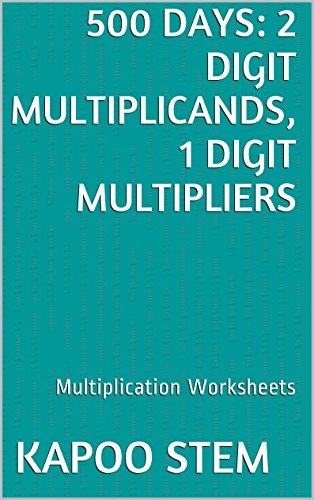 500 Multiplication Worksheets with 2-Digit Multiplicands, 1-Digit Multipliers: Math Practice Workbook (500 Days Math Multiplication Series)
