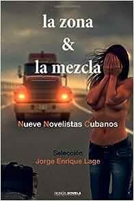 La Zona Y La Mezcla: Nueve Novelistas Cubanos (Spanish ...