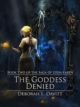 The Goddess Denied (The Saga of Edda-Earth Book 2) by [Davitt, Deborah]