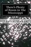 There's Plenty of Room in the Mississippi, Adrian Mahan, 146994393X
