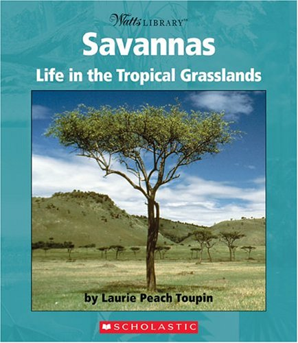 Savannas: Life In The Tropical Grasslands (Biomes And Habitats)