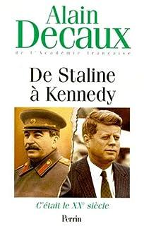 C'était le XXème siècle : [4] : De Staline à Kennedy, Decaux, Alain