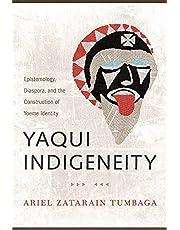Yaqui Indigeneity: Epistemology, Diaspora, and the Construction of Yoeme Identity