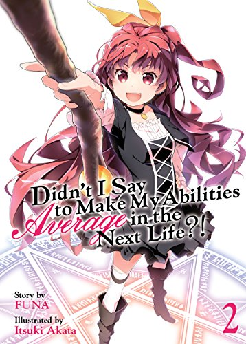 Didn't I Say To Make My Abilities Average In The Next Life?! Light Novel Vol. 2