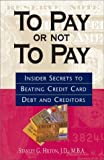 img - for To Pay Or Not To Pay: Insider Secrets to Beating Credit Card Debt and Creditors book / textbook / text book