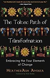 The Toltec Path of Transformation: Embracing the Four Elements of Change by Amara, Heather Ash (2012) Paperback