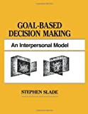 Goal-Based Decision Making : An Interpersonal Model, Slade, Stephen, 0805813667