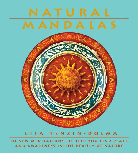 Download Natural Mandalas: 30 New Meditations to Help You Find Peace and Awareness in the Beauty of Nature pdf