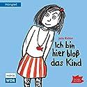 Ich bin hier bloß das Kind Hörspiel von Jutta Richter Gesprochen von: Julia Fritz, Barbara Philipp, Lia Danisch, Söhnke Möhring