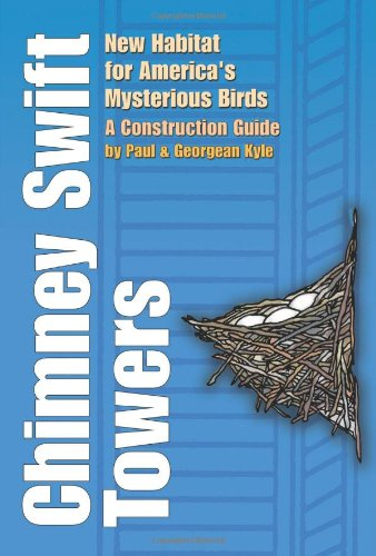 Chimney Swift Towers: New Habitat for America's Mysterious Birds (Louise Lindsey Merrick Natural Environment Series)