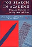 Job Search in Academe : Strategic Rhetorics for Faculty Job Candidates, Formo, Dawn M. and Reed, Cheryl, 1579220118