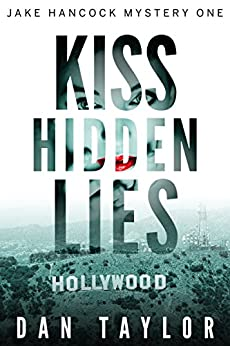 Kiss Hidden Lies (Jake Hancock Private Investigator Mystery series Book 1) by [Taylor, Dan]