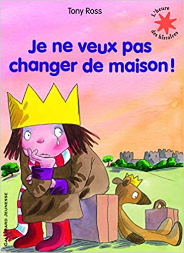 Amazon.fr - Je ne veux pas changer de maison ! - Tony Ross, Anne de  Bouchony - Livres a72603397766