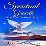 Spiritual Growth: From Milk to Strong Meat | Marlowe R. Scott