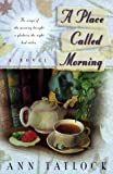 A Place Called Morning: The Wings of the Morning Brought a Gladness the Night Had Stolen