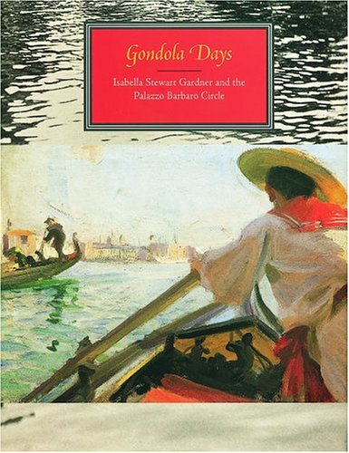 Gondola Days: Isabella Stewart Gardner And The Palazzo Barbaro Circle