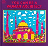 You Can Be a Woman Architect, Margot Siegel and Judith Love Cohen, 1880599449