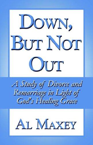 Down, But Not Out: A Study of Divorce and Remarriage in Light of God's Healing Grace ebook