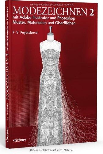 Modezeichnen 2 mit Adobe Illustrator und Photoshop: Muster, Materialien und Oberflächen von F. Volker Feyerabend (10. Juli 2012) Broschiert