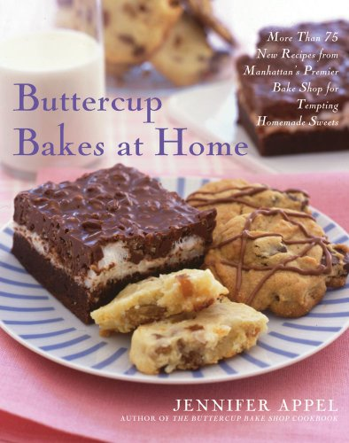 Buttercup Bakes at Home: More Than 75 New Recipes from Manhattan's Premier Bake Shop for Tempting Homemade Sweets by Jennifer Appel