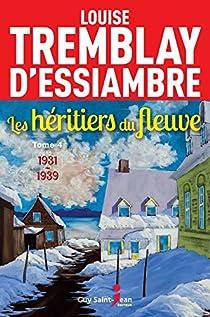 Les héritiers du fleuve, tome 4 : 1931-1939 par Tremblay-d'Essiambre