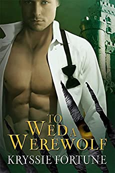 To Wed a Werewolf (Scattered Siblings Book 1) by [Fortune, Kryssie]