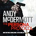 The Persona Protocol Audiobook by Andy McDermott Narrated by Tim Flavin