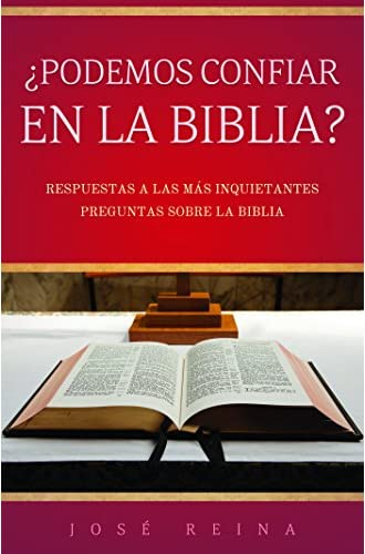 ¿Podemos Confiar En La Biblia?: Respuestas A Las Más Inquietantes Preguntas Sobre La Biblia