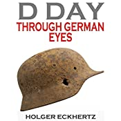 D DAY Through German Eyes: The Hidden Story of June 6th 1944 | Holger Eckhertz