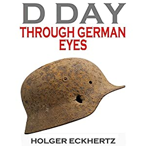 D DAY Through German Eyes Hörbuch