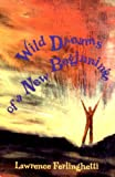 """Wild Dreams of a New Beginning brings together two acclaimed poetry volumes by Lawrence Ferlinghetti, one of our """"ageless radicals and true bards"""" (Booklist).   Who Are We Now? (1976), the first half of Wild Dreams, takes a long poetic look at the..."""