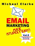 Email Marketing Made (Stupidly) Easy | How to Use Email for Business Awesomeness: (Vol. 7 of the Small Business Marketing Collection) (Punk Rock Marketing Collection Book 5)