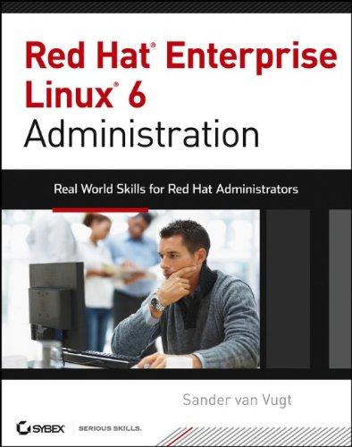 Red Hat Enterprise Linux 6 Administration by Sander van Vugt, Publisher : Sybex