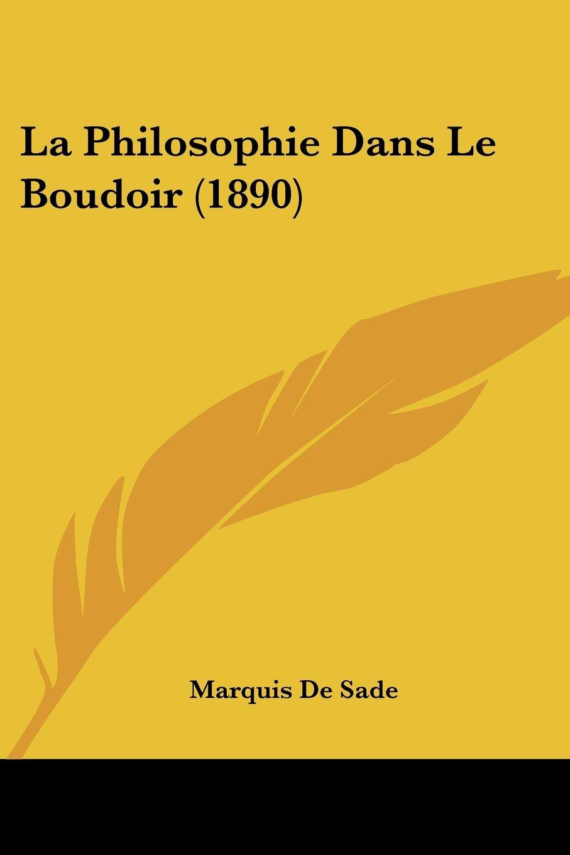 La Philosophie Dans Le Boudoir (1890) (French Edition) pdf