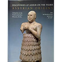Assyrian Origins: Discoveries at Ashur on the Tigris : Antiquities in the Vorderasiatisches Museum, Berlin