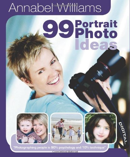 99 Portrait Photo Ideas: Photographing people is 90% psychology and 10% technique (99 Photo Ideas) ebook