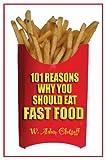 101 Reasons Why You Should Eat Fast Food, Adam Clatsoff, 188488685X