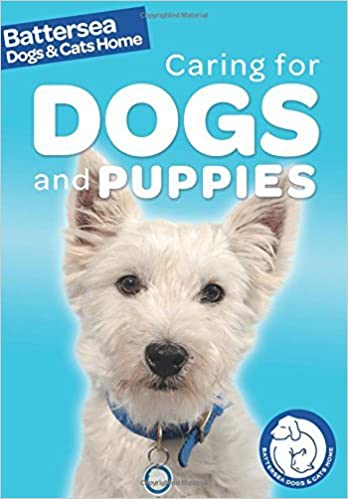 Dog Care: Battersea Dogs & Cats Home: Caring for Dogs and Puppies (Battersea Dogs & Cats Home Pet Care Guides) by Ben Hubbard (Illustrated, 9 Apr 2015)