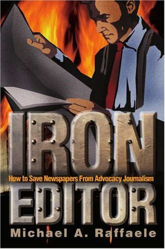 Iron Editor: How to Save Newspapers From Advocacy Journalism (Spanish Edition) [Michael Raffaele] (Tapa Blanda)