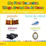 My First Romanian Things Around Me at Home Picture Book with English Translation: Bilingual Early Learning & Easy Teaching Romanian Books for Kids: ... & Learn Basic Romanian words for Children)