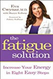 The Fatigue Solution: Increase Your Energy in Eight Easy Steps