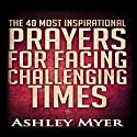 The 40 Most Inspirational Prayers for Facing Challenging Times Audiobook by Ashley Myer Narrated by Naomi Kim