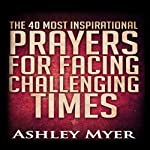 The 40 Most Inspirational Prayers for Facing Challenging Times | Ashley Myer