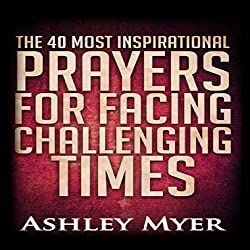 The 40 Most Inspirational Prayers for Facing Challenging Times