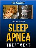The Ultimate Guide For Sleep Apnea Treatment