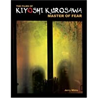 The Films of Kiyoshi Kurosawa: Master of Fear