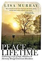 Peace For A Lifetime: Embracing A Life Of Hope, Wholeness, And Harmony Through Emotional Abundance