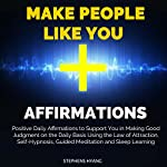 Make People Like You Affirmations: Positive Daily Affirmations to Assist You in Attracting People to Love and Like You Using the Law of Attraction, Self-Hypnosis, Guided Meditation and Sleep Learning   Stephens Hyang