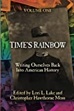 img - for Time's Rainbow: Writing Ourselves Back into American History (Time's Rainbow Series) (Volume 1) book / textbook / text book